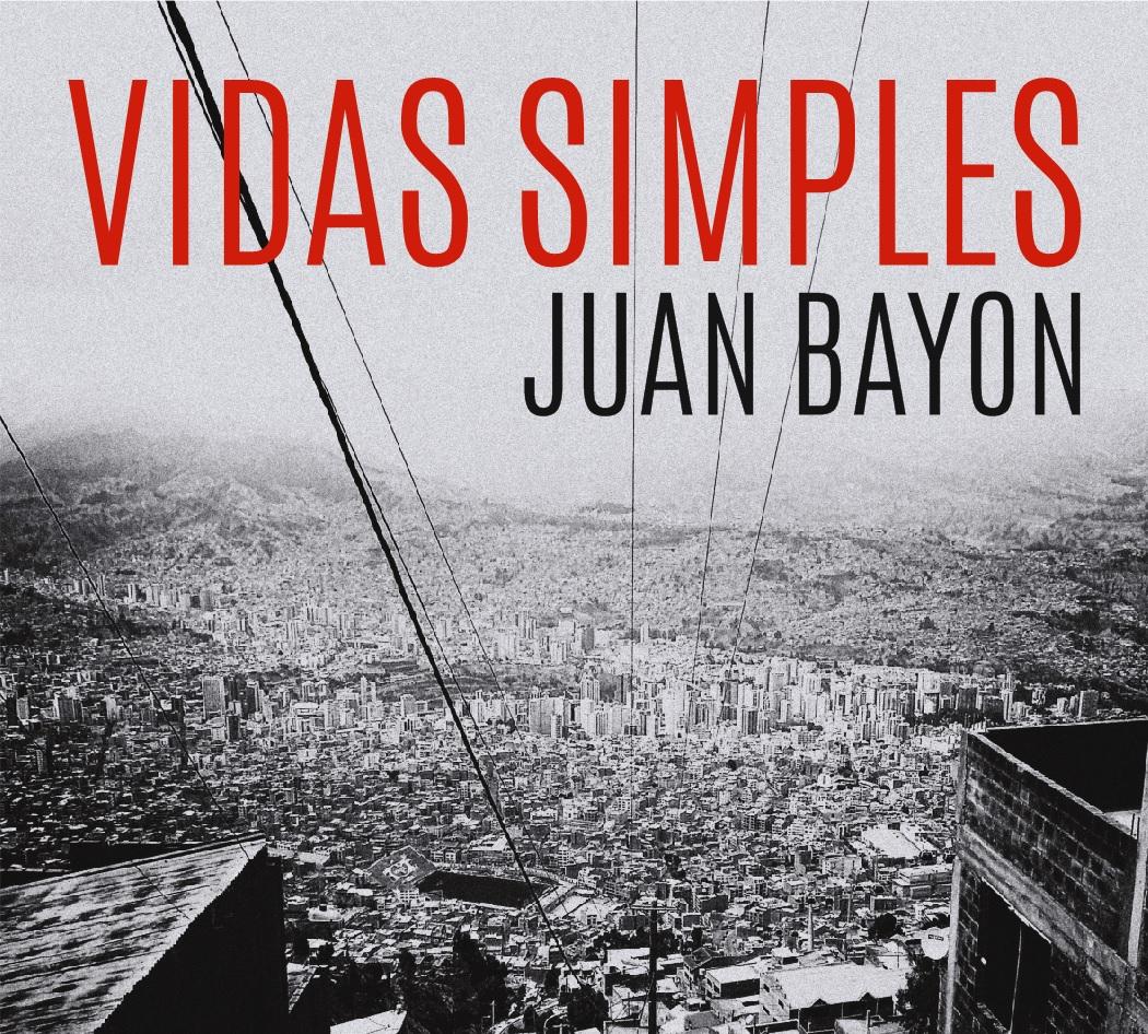 http://argentjazz.com.ar/wp-content/uploads/2018/08/Juan-Bayon-Vidas-Simples-2018.jpg